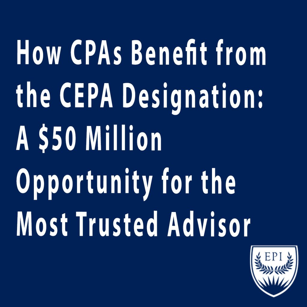 How CPAs Benefit from the CEPA Designation: A $50 Million Opportunity for the Most Trusted Advisor
