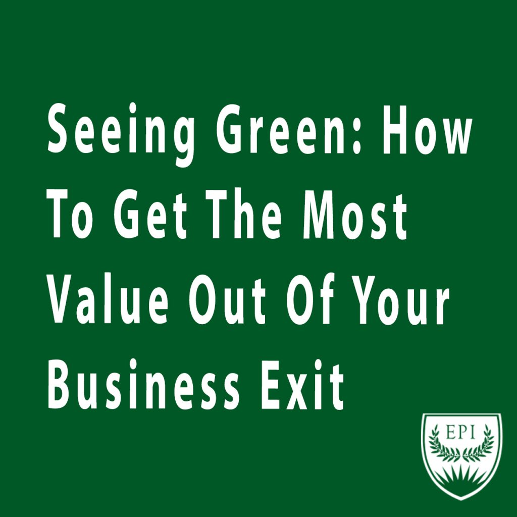 Seeing Green: How to Get the Most Out of your Business Exit