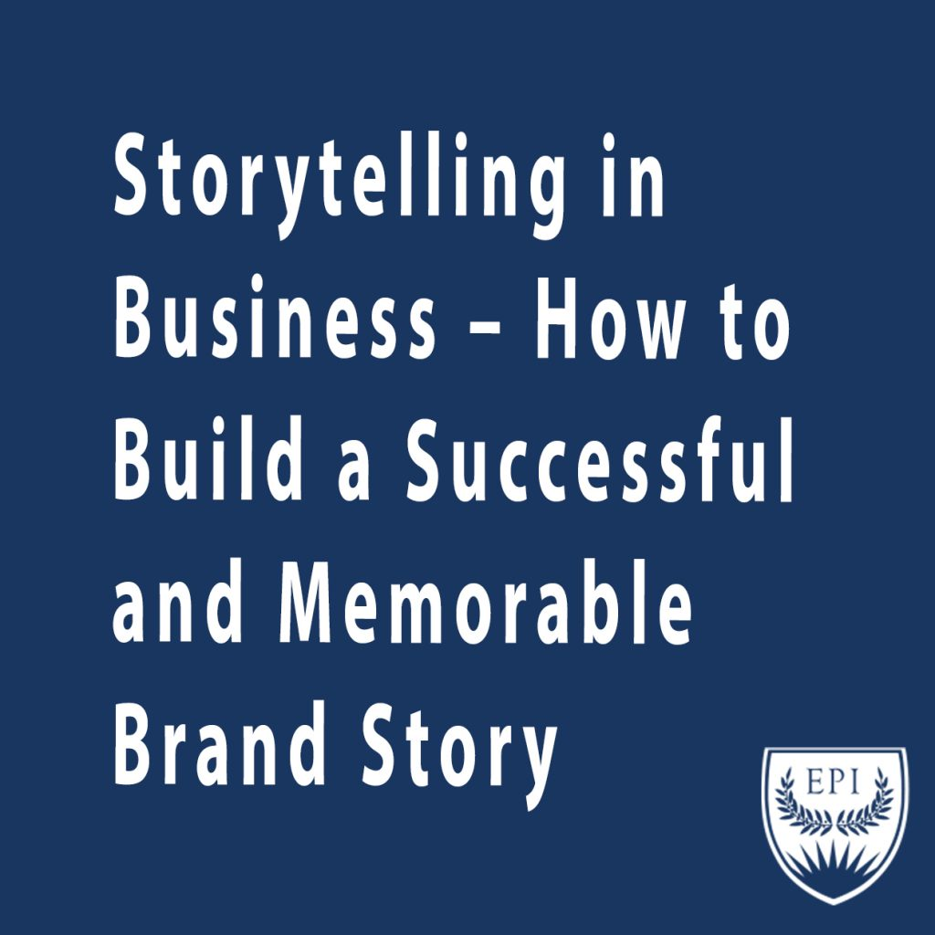 Storytelling in Business - How to Build a Successful and Memorable Brand Story