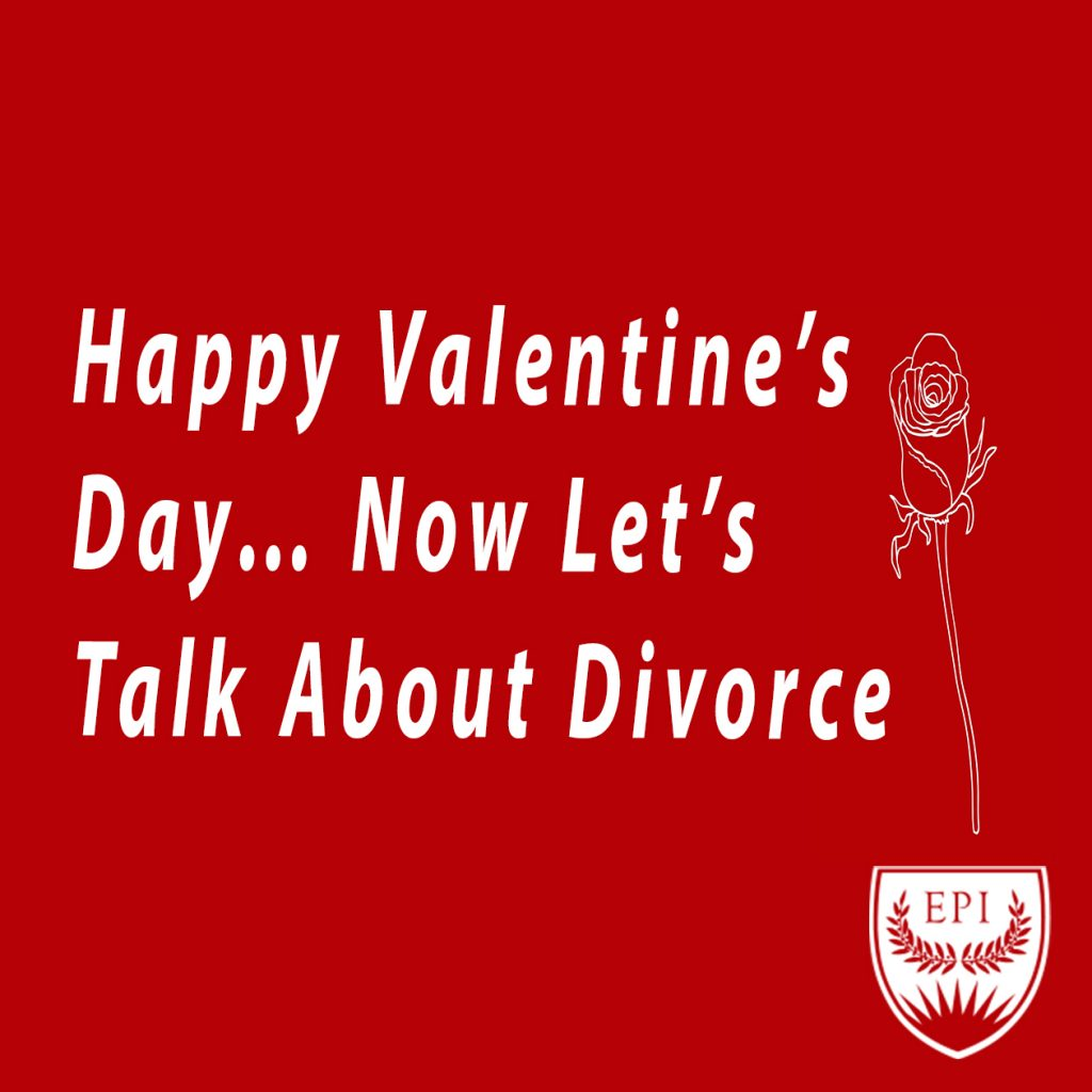 Happy Valentine's Day... Now Let's Talk About Divorce