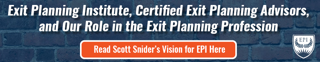 Exit Planning Institute, Certified Exit Planning Advisors, and our role in the Exit Planning profession.  Read Scott Snider's Vision for EPI Here